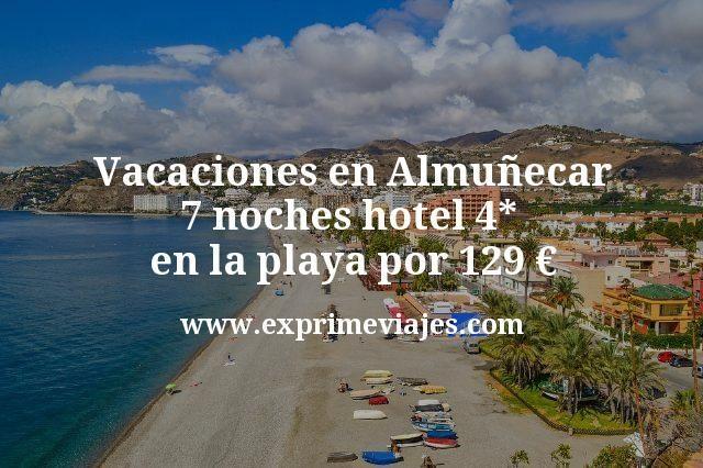 Vacaciones en Almuñecar: 7 noches hotel 4* en la playa por 129euros