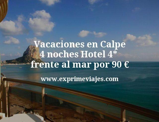 Vacaciones en Calpe: 4 noches Hotel 4* frente al mar por 90euros