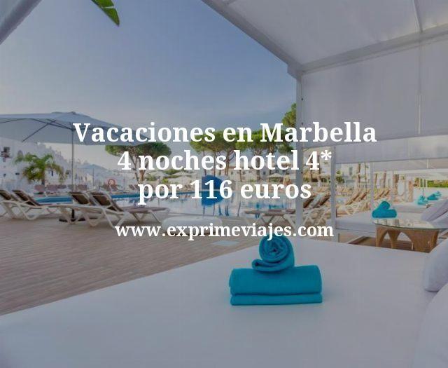 Vacaciones en Marbella: 4 noches hotel 4* por 116euros