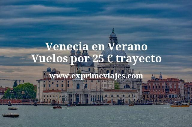 Venecia en Verano: Vuelos por 25euros trayecto