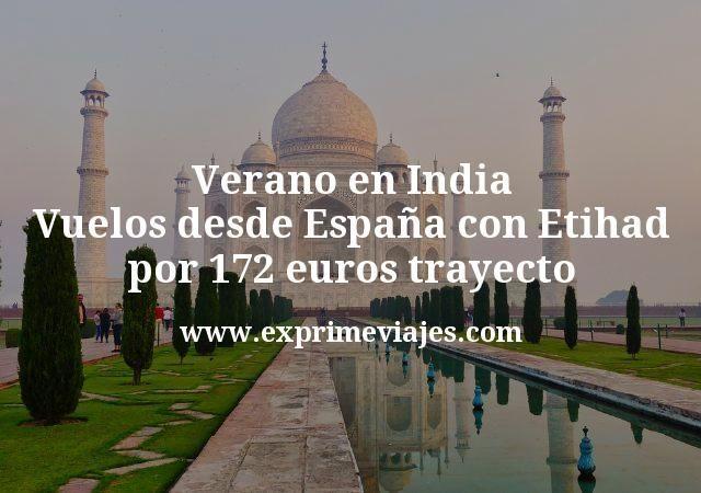 Verano en India: Vuelos desde España con Etihad por 172€ trayecto