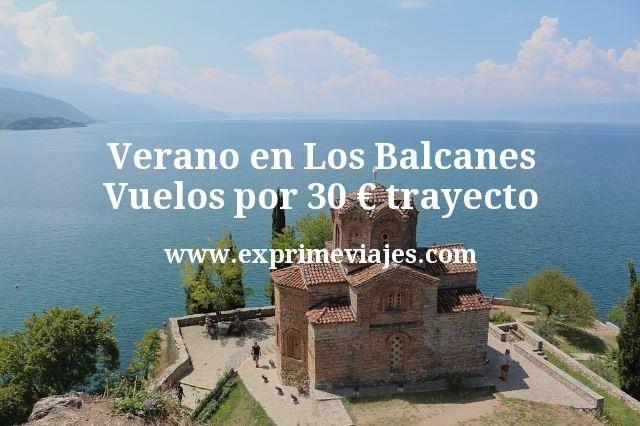 Verano en Los Balcanes: Vuelos por 30euros trayecto