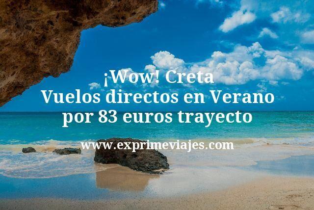 ¡Wow! Creta: Vuelos directos en Verano por 83euros trayecto