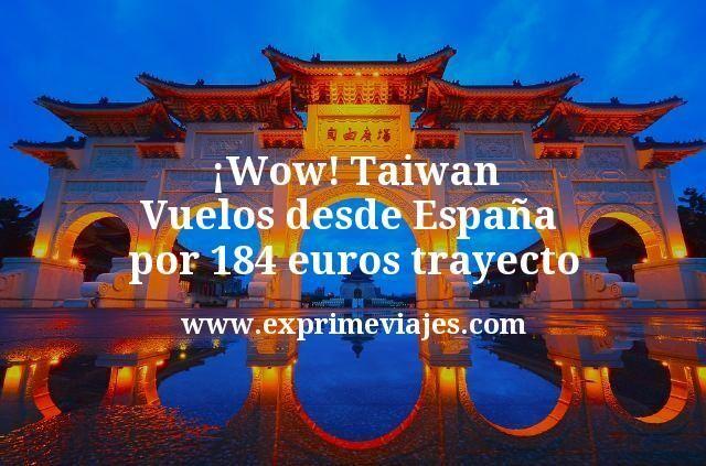 ¡Wow! Vuelos a Taiwan desde España por 184euros trayecto
