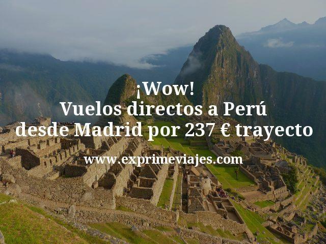 ¡Wow! Vuelos directos a Perú desde Madrid por 237euros trayecto