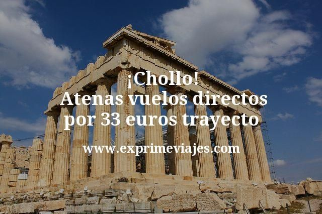 ¡Chollo! Atenas vuelos directos por 33euros trayecto