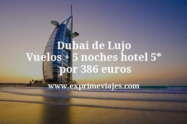 Dubai de Lujo: Vuelos + 5 noches hotel 5* por 386euros