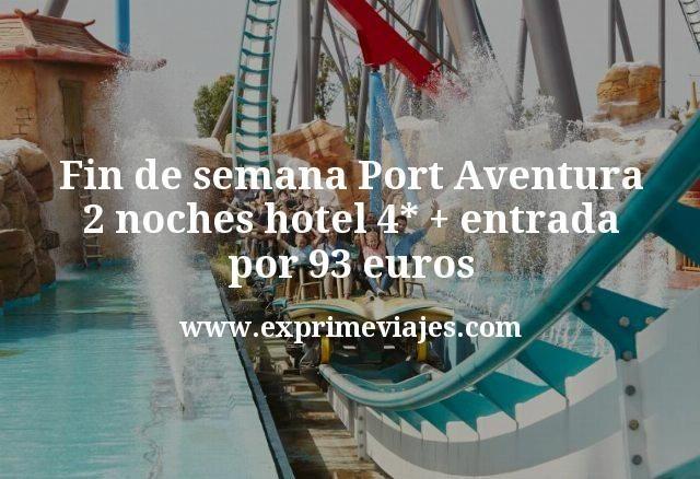 Fin de semana Port Aventura: 2 noches hotel 4* + entrada por 93euros