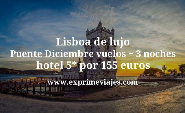 Lisboa de lujo Puente Diciembre: Vuelos + 3 noches hotel 5* por 155euros