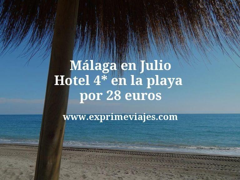 Málaga en Julio: Hotel 4* en la playa por 28€ p.p/noche