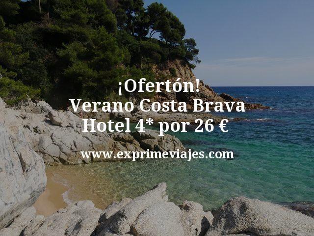 ¡Ofertón! Verano Costa Brava: Hotel 4* por 26€ p.p/noche