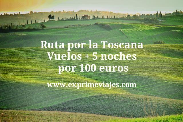 ¡Chollazo! Ruta por la Toscana: Vuelos + 5 noches por 100euros