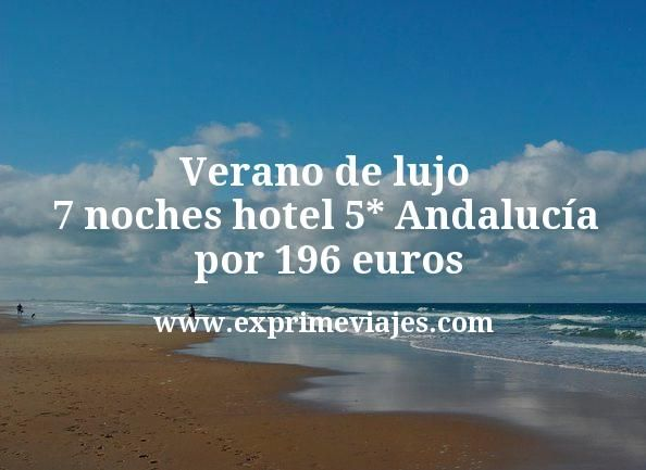 Verano de lujo: 7 noches hotel 5* Andalucía por 196euros