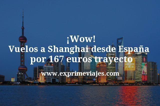 ¡Wow! Vuelos a Shanghai desde España por 167euros trayecto