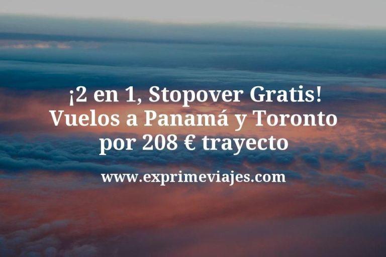 ¡2 en 1! Vuelos Panamá por 208€ trayecto, con stopover gratis en Toronto
