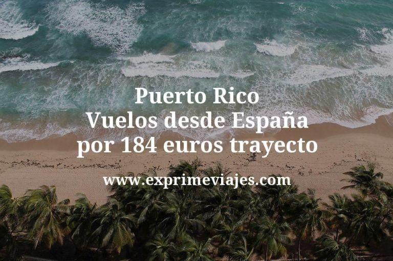 ¡Wow! Puerto Rico: Vuelos desde España por 184€ trayecto