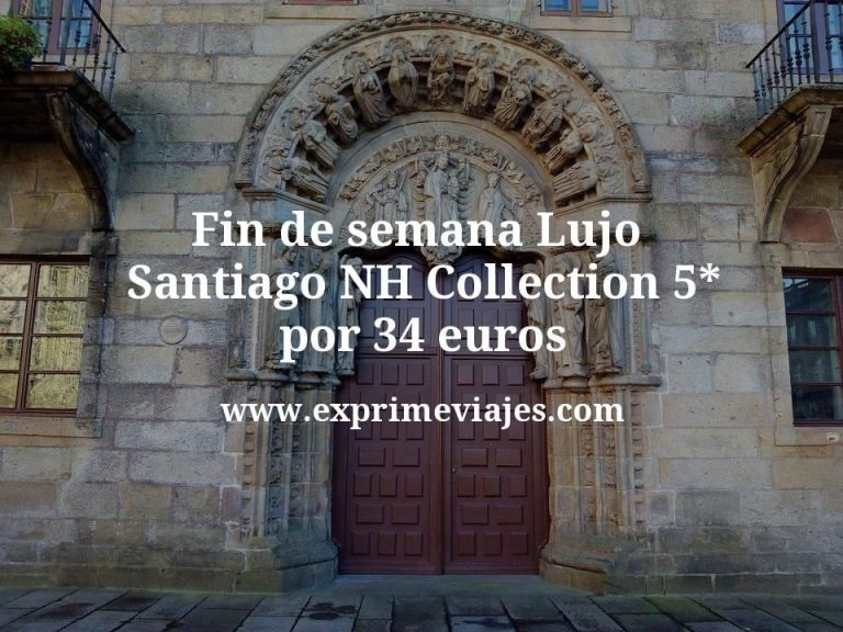 Fin de semana Lujo Santiago: NH Collection 5* por 34 € p.p/noche