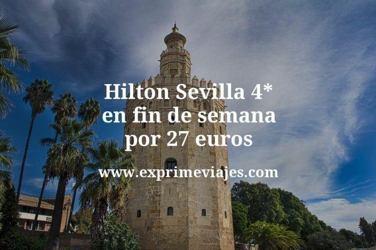 Hilton Sevilla 4* en fin de semana por 27€ p.p/noche