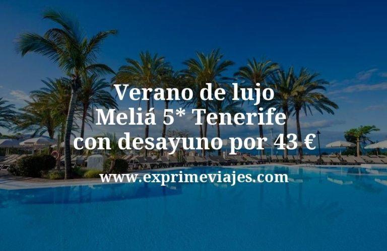 Verano de lujo en Tenerife: Meliá 5* con desayuno por 43€ p.p/noche