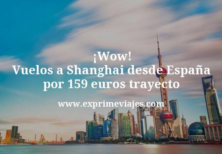 ¡Wow! Vuelos a Shanghai desde España por 159euros trayecto