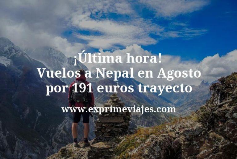 ¡Última hora! Vuelos a Nepal en Agosto por 191euros trayecto