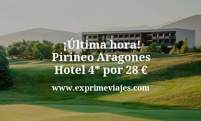 ¡Última hora! Pirineo Aragones: Hotel 4* por 28€ p.p/noche