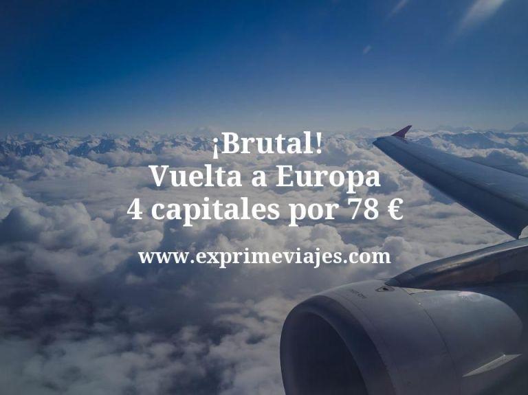 ¡Brutal! Vuelta a Europa: 4 capitales por 78euros