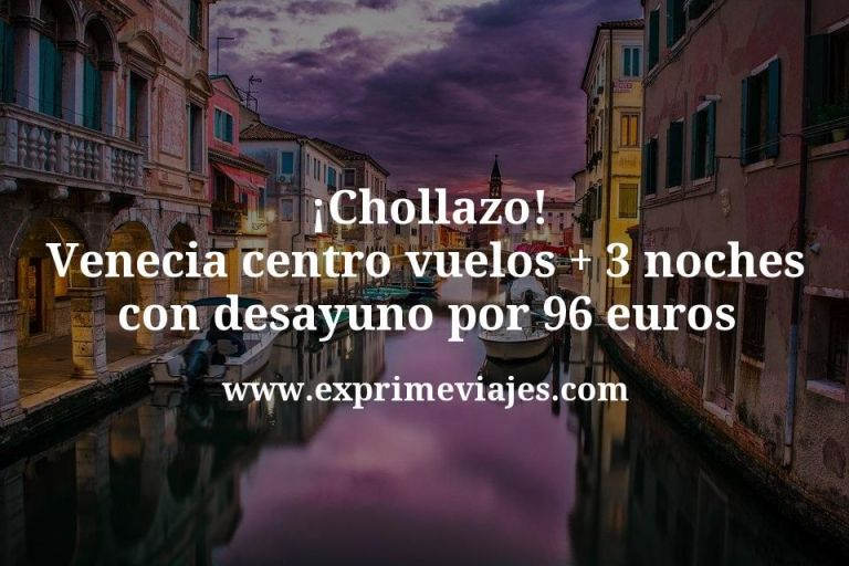¡Chollazo! Venecia centro: Vuelos + 3 noches con desayuno por 96euros