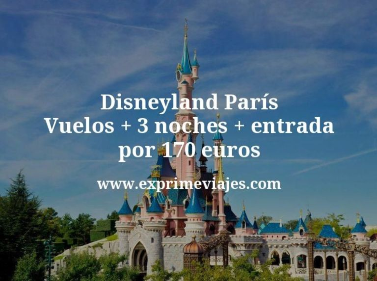 Disneyland París: Vuelos + 3 noches + entrada por 170euros