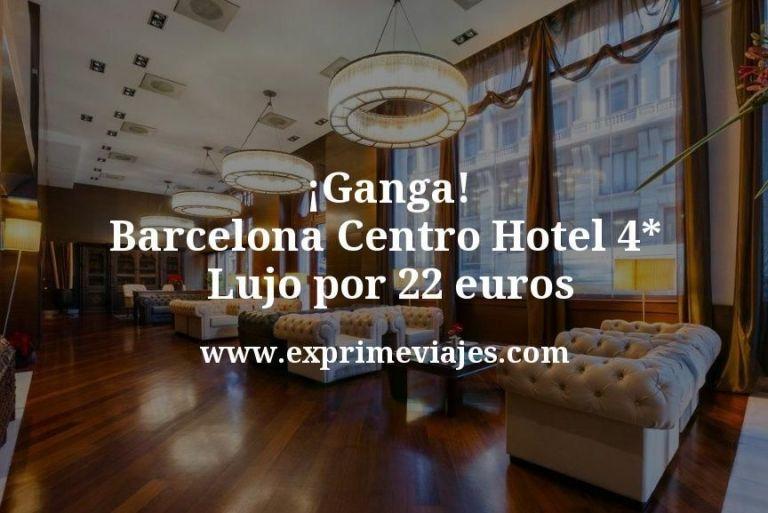¡Ganga! Barcelona Centro: Hotel 4* Lujo por 22€ p.p/noche