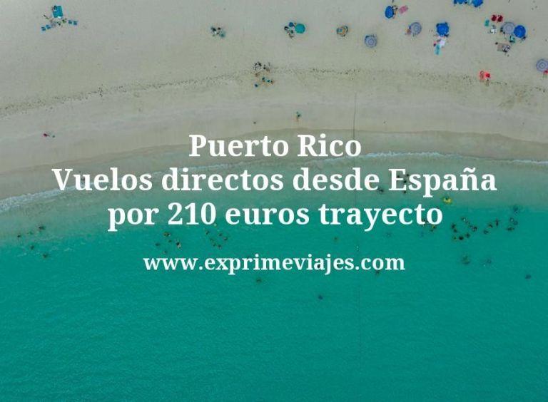 Puerto Rico: Vuelos directos desde España por 210euros trayecto