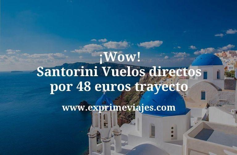 ¡Wow! Santorini: Vuelos directos por 48euros trayecto