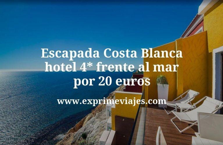 Escapada Costa Blanca: hotel 4* frente al mar por 20€ p.p/noche