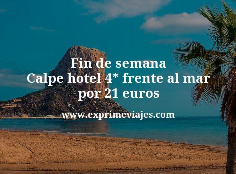Fin de semana Calpe: Hotel 4* frente al mar por 21euros