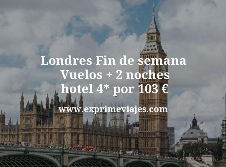¡Chollo! Londres Fin de semana: Vuelos + 2 noches hotel 4* por 103euros