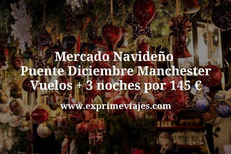 Mercado Navideño Puente Diciembre Manchester: Vuelos + 3 noches por 145euros