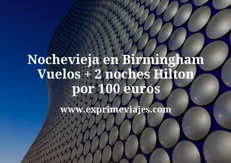 Nochevieja en Birmingham: Vuelos + 2 noches Hilton por 100euros