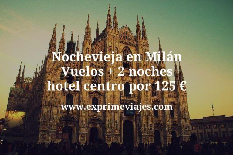 Nochevieja en Milán: Vuelos + 2 noches hotel centro por 125euros