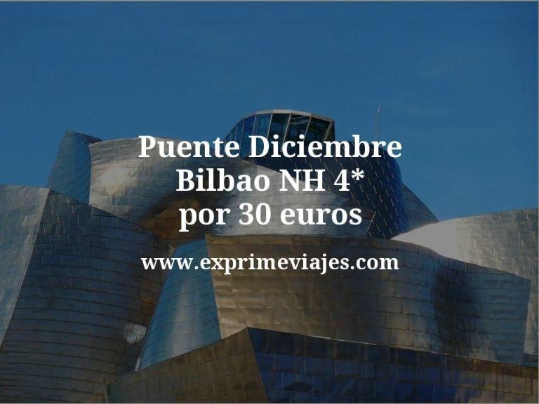 Puente de Diciembre: Bilbao NH 4* por 30€ p.p/noche