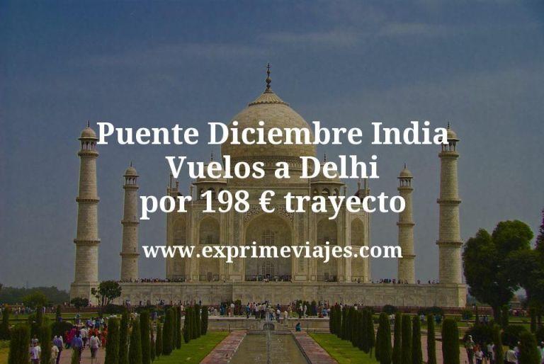 Puente Diciembre India: Vuelos a Delhi por 198euros trayecto