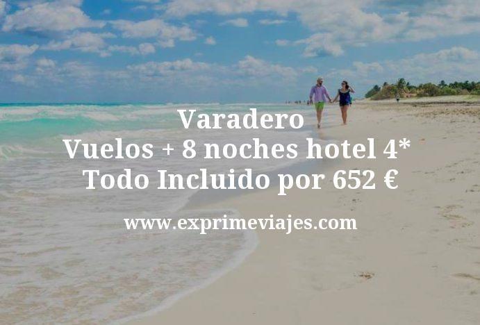 ¡Wow! Varadero: Vuelos + 8 noches hotel 4* Todo Incluido por 652euros