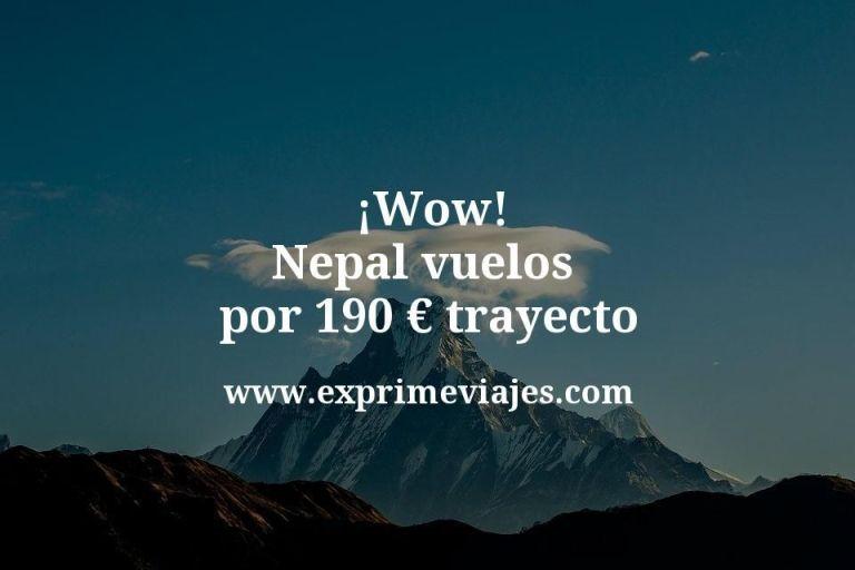 ¡Wow! Nepal: Vuelos por 190euros trayecto