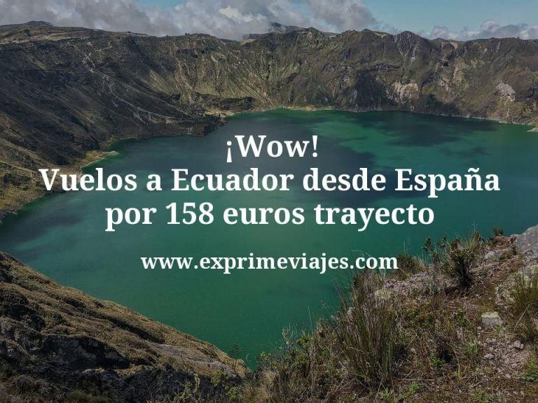 ¡Wow! Vuelos a Ecuador desde España por 158euros trayecto