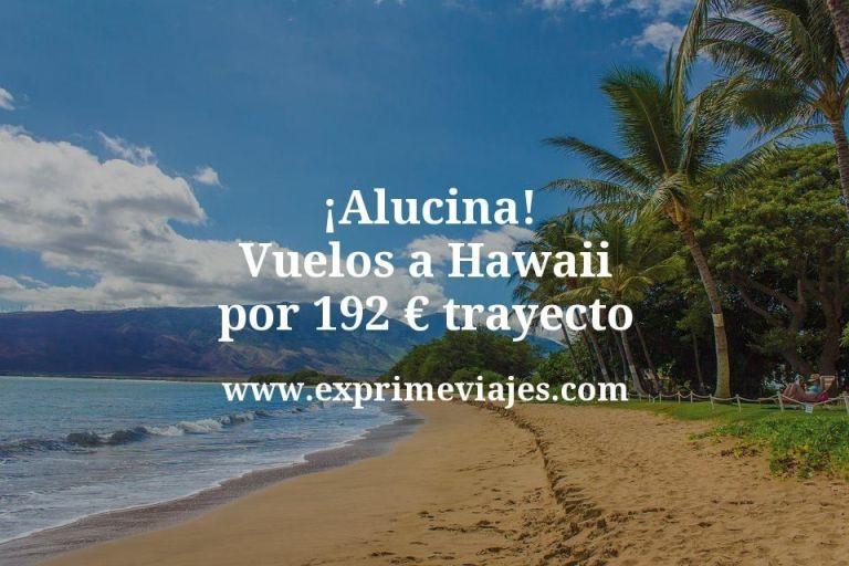¡Alucina! Vuelos a Hawaii por 192€ trayecto