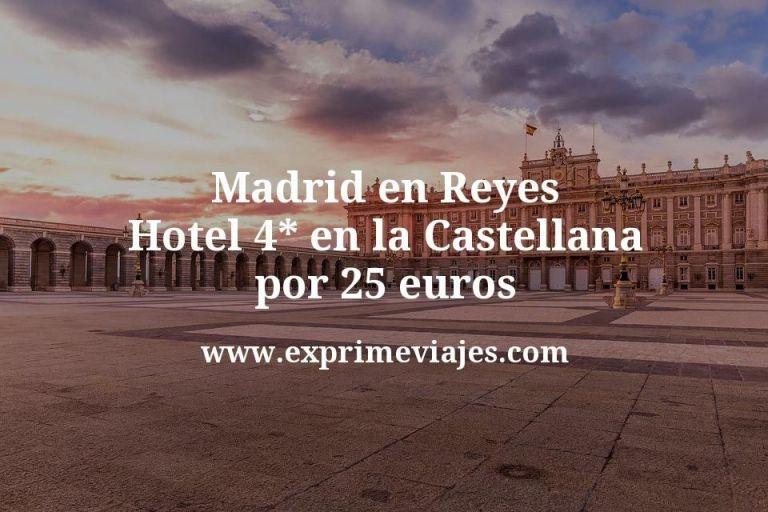 ¡Ganga! Madrid en Reyes: Hotel 4* en la Castellana por 25€ p.p/noche