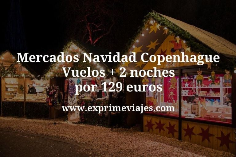 Mercados Navidad Copenhague: Vuelos + 2 noches por 129euros