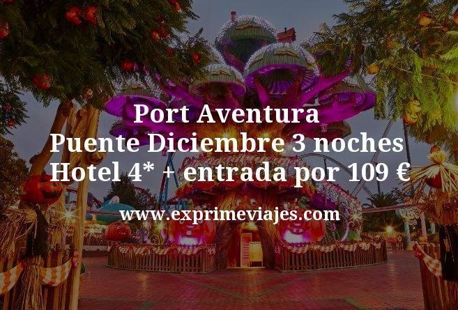 Puente Diciembre Port Aventura: 3 noches Hotel 4* + entrada por 109€