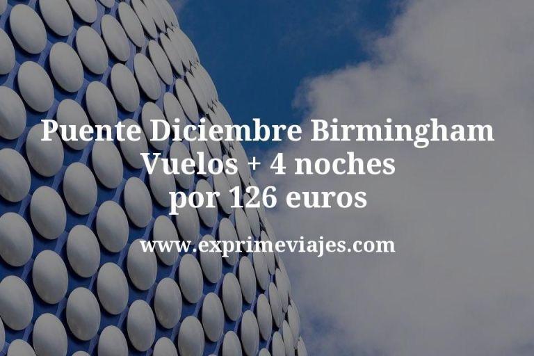 ¡Chollazo! Puente Diciembre Birmingham: Vuelos + 4 noches por 126euros