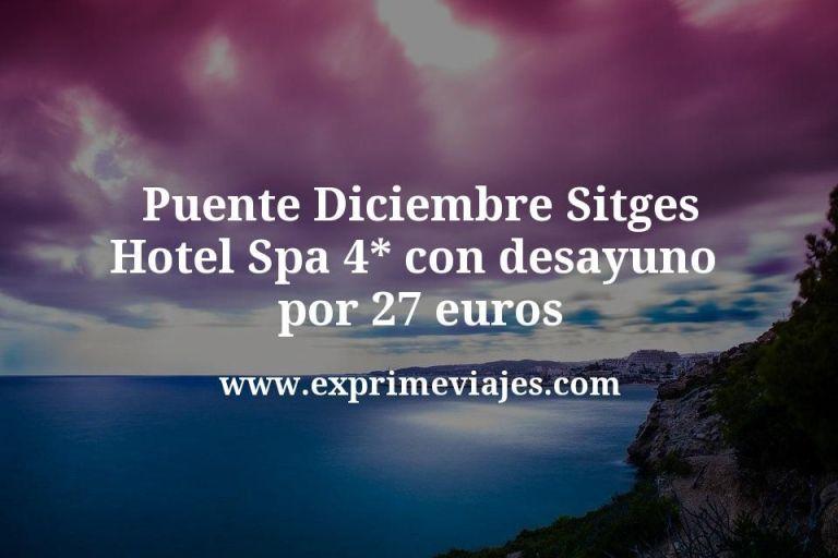 Puente Diciembre Sitges: Hotel Spa 4* con desayuno por 27€ p.p/noche