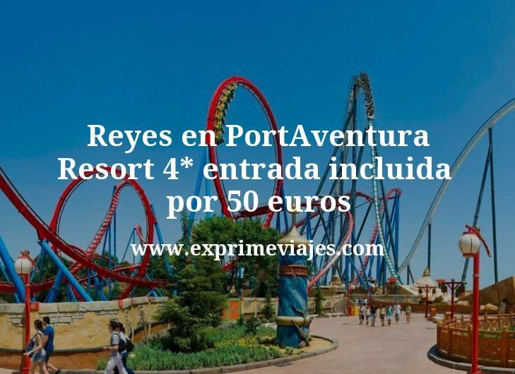 Reyes en PortAventura: Resort 4* con entrada incluida por 50euros